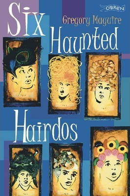 Six Haunted Hairdos (Gregory Maguire)