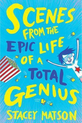 Scenes From the Epic Life of a Total Genius (Stacey Matson) Paperback / softback