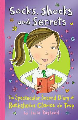 Socks, Shocks And Secrets The Spectacular Second Diary of Bathsheba Clarice de Trop!