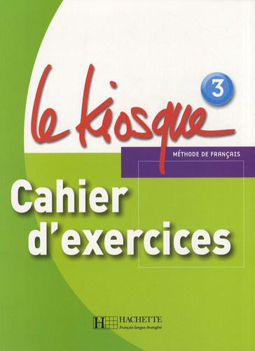 Le Kiosque 3 - Cahier d'exercices