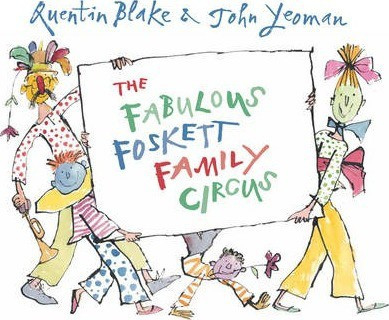 The Fabulous Foskett Family Circus (Quentin Blake and John Yeoman) Paperback / softback