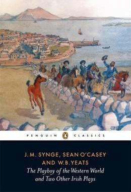The Playboy Of The Western World And Two Other Irish Plays (W. B. yeats  J.m. synge  Sean O'casey)