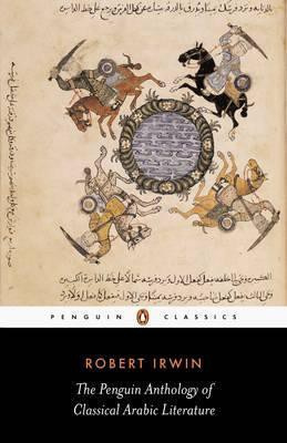 The Penguin Anthology Of Classical Arabic Literature (Robert Irwin)
