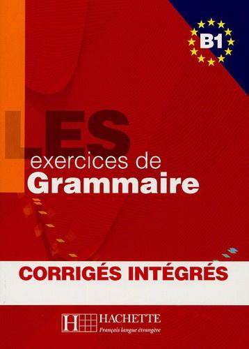 Les exercices de Grammaire B1 - Corrigés intégrés