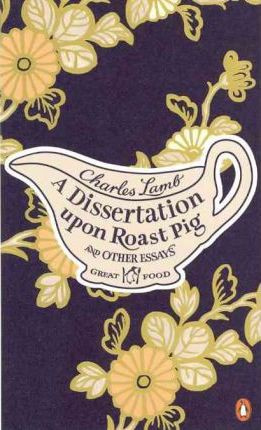 A Dissertation Upon Roast Pig & Other Essays (Charles Lamb)