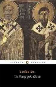 The History Of The Church From Christ To Constantine (Eusebius)