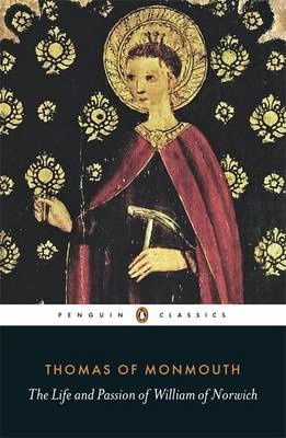 The Life And Passion Of William Of Norwich (Thomas Of Monmouth)