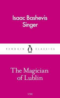 The Magician Of Lublin (Isaac Bashevis Singer)