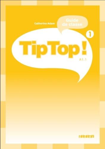 Tip Top ! Niveau 1 - Guide de classe, A1.1