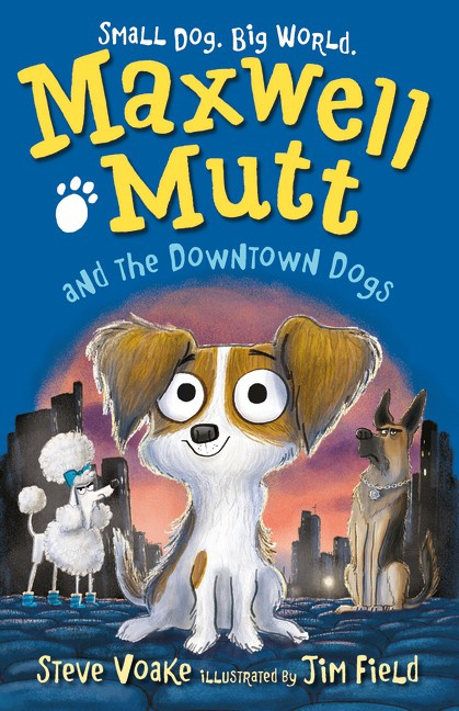 Maxwell Mutt And The Downtown Dogs (Steve Voake, Jim Field)