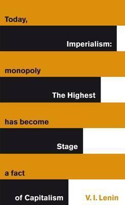 Imperialism: The Highest Stage Of Capitalism (Vladimir Lenin)