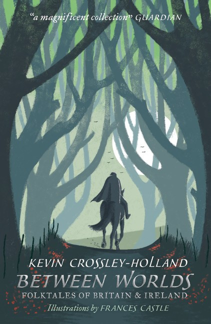 Between Worlds: Folktales Of Britain & Ireland (Kevin Crossley-Holland, Frances Castle)