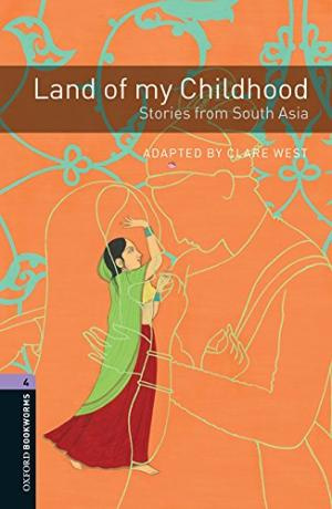 Oxford Bookworms Library Level 4: Land Of My Childhood: Stories From South Asia Audio Pack