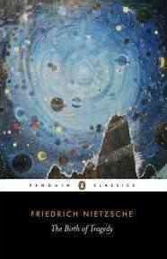 The Birth Of Tragedy (Friedrich Nietzsche)
