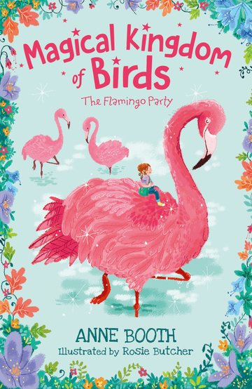 Magical Kingdom of Birds: The Flamingo Party (Anne Booth, Rosie Butcher)