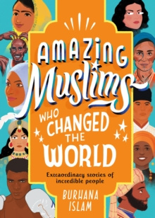 Amazing Muslims Who Changed the World