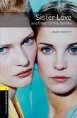 Oxford Bookworms Library Level 1: Sister Love And Other Crime Stories