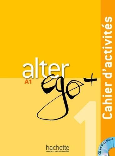Alter ego + 1 A1 - Cahier d'activités