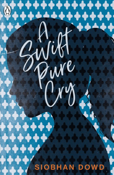 A Swift Pure Cry (Siobhan Dowd)