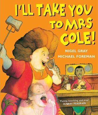 I'll Take You To Mrs Cole! (Nigel Gray & Michael Foreman) Paperback / softback