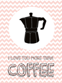A3 Poster quote: I love you more than coffee