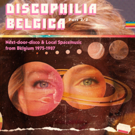Discophilia Belgica : Next​-​door​-​disco & Local Spacemusic from Belgium 1975​-​1987 (Part 2/2)