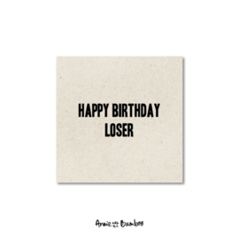 Minikaartje - Happy birthday loser
