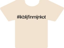 Tshirt wit #ikblijfinmijnkot