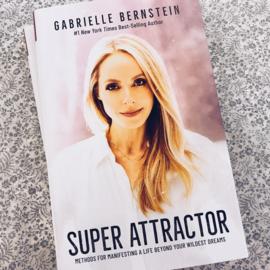 SUPER ATTRACTOR Methods For Manifesting A Life Beyond Your Wildest Dreams- Gabrielle Bernstein