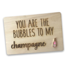 Houten kaartje You are the bubbles to my champagne Fles