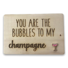 Houten kaartje You are the bubbles to my champagne Glas