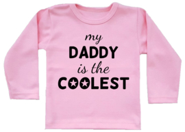 Shirt - My daddy is the coolest