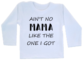 Shirt - Ain't no mama like the one I got