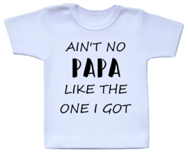 Shirt - Ain't no papa like the one I got