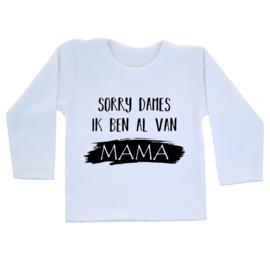 Shirt - Sorry dames ik ben al van mama