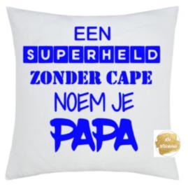 Kussen een superheld zonder cape noem je papa
