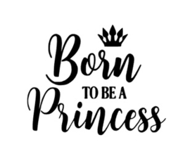 Muursticker BORN TO BE A PRINCESS