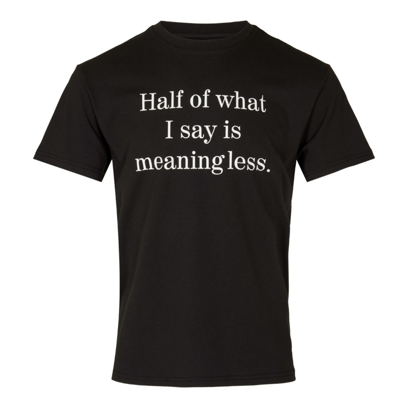 """Half Of What I say"" T-shirt"
