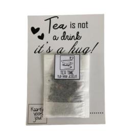 Theekaart  Tea is not a drink its a hug - Theelief