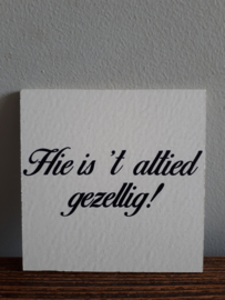 Hie is `t altied gezellig
