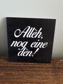 Allèh, nog eine dèn (zjwart)