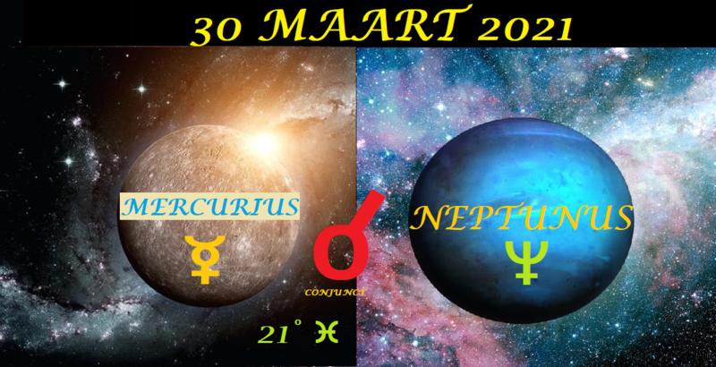 Mercurius conjunct Neptunus - 30 maart 2021