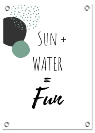 Tuinposter | Sun + Water = Fun