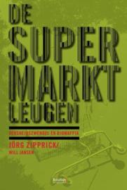 De supermarktleugen, boerenbedrog en verkooptrucs - Jörg Zipprick
