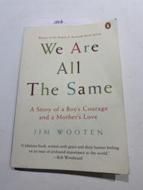 We Are All the Same: A Story of a Boy's Courage and a Mother's Love |  Jim Wooten | 2005 | Uitgever: Penquin Books Ltd London | ISBN 9780143035991 |