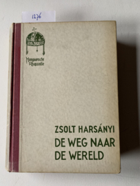 De weg naar de wereld | Hongaarsche Rhapsodie | Zsolt Harsányi | 1941 | 1e druk | Uit het Hongaarsch vertaald door Frans Schneiders | Uitgever: A.W. Sijthoff's uitgeversmaatschappij N.V. | Band- en Omslagteekening van G.D. Hoogendoorn |