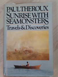 Paul Theroux│ Sunrises with seamonsters, travels & discoveries │Houghton Mifflin Company │ Boston │1985