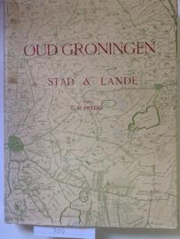Oud Groningen, stad &lande | C.H. Peters | Fotomechanische herdruk van de editie 1921