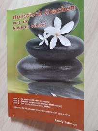 Randy Schmidt, Holistisch Coachen met de Nucleus Visie│Uitgeverij Pumbo.nl/nucleuscollege│ tweede uitgave december 2011