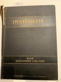 Institutie | Johannes Calvijn |  Onveranderd naar de uitgave van Paulus Aertz van Ravenstijn te Amsterdam Ao 1650 | Uitgever: H.A. van Bottenburg Amsterdam |